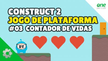Construct 2 - Como Criar Um Jogo De Plataforma - Parte 03 - Contador de Vidas - One Day Code