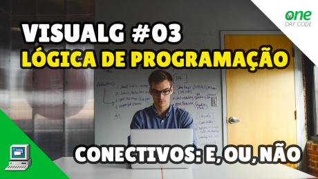 VisuALG - Portugol - Lógica de Programação - Conectivos - One Day Code