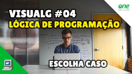VisuALG - Portugol - Lógica de Programação - Escolha Caso - One Day Code