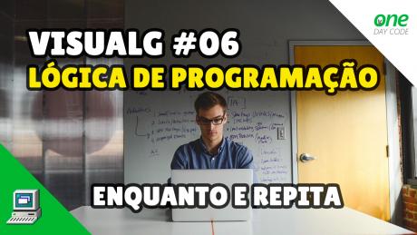 VisuALG - Portugol - Lógica de Programação - Enquanto Repita- One Day Code